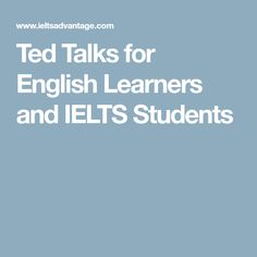 Ted Talks for English Learners and IELTS Students