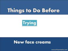 Trying a new face cream with out any precautions may severely effect your skin…