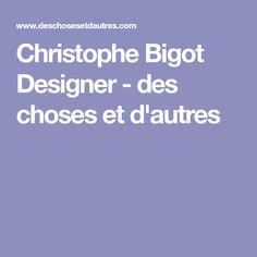 Christophe Bigot Designer - des choses et d'autres