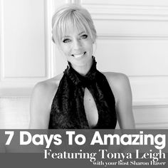 Add elegance and balance to your life, inside and out by practicing how to French Kiss Life with Tonya Leigh. This week's episode of The 7 Days To Amazing Podcast with Sharon Haver featured guest is the brilliant master coach, entrepreneurial genius, and creator of French Kiss Life movement, Tonya Leigh.