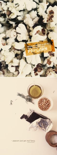 rosemary-infused olive oil, dark chocolate, and salt popcorn