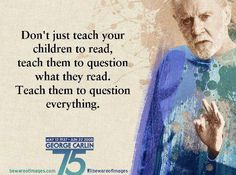 George Carlin.   Thank you George -  miss you, your wisdom, and your humor!