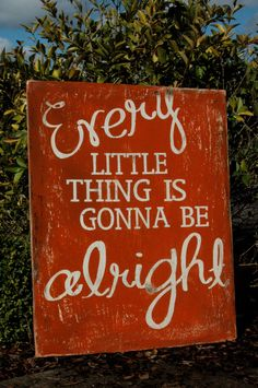 I seriously sing this every time something goes wrong! Especially to the girls if they are upset! LARGE Every Little thing is gonna be alright Painted, RUSTIC sign. $65.00, via Etsy.