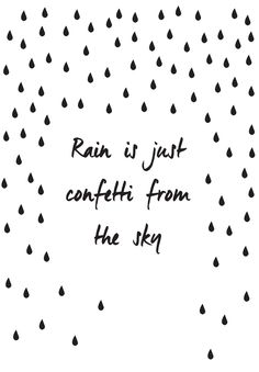 Rain is just confetti from the sky designed quote card