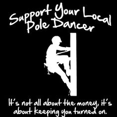 Support Your Local Pole Dancer - uggg. My dad is a pole dancer! Lineman Love, Power Lineman, Electrician Humor, Electrician Gifts, Electrical Lineman, Electrical Safety, Lineman Shirts, Thing 1, Looks Cool