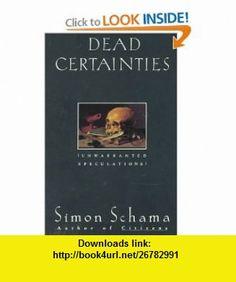 Dead Certainties Unwarranted Speculations (9780679736134) Simon Schama , ISBN-10: 0679736131  , ISBN-13: 978-0679736134 ,  , tutorials , pdf , ebook , torrent , downloads , rapidshare , filesonic , hotfile , megaupload , fileserve