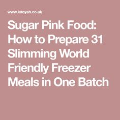 Sugar Pink Food: How to Prepare 31 Slimming World Friendly Freezer Meals in One Batch