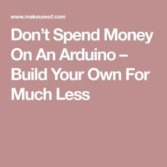 Don't Spend Money On An Arduino – Build Your Own For Much Less