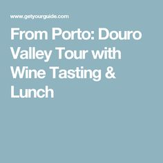 From Porto: Douro Valley Tour with Wine Tasting & Lunch