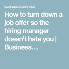 How to turn down a job offer so the hiring manager doesn't hate you | Business…