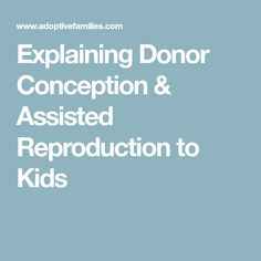 Explaining Donor Conception & Assisted Reproduction to Kids