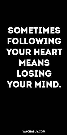 #inspiration #quote / SOMETIMES FOLLOWING YOUR HEART MEANS LOSING YOUR MIND.