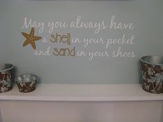 Beach Saying Wall Decal May you always have a Shell in your Pocket and Sand in your Shoes Wall Decal. $15.00, via Etsy. for my bathroom