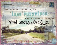 We travel initially to lose ourselves, and we travel next to find ourselves