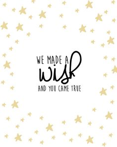 We made a wish and you came true Star Nursery Room image 1 Newborn Baby Quotes, New Baby Quotes, Mommy Quotes, Quotes For Kids, Child Quotes, Mothers Quotes To Children, Mom Quotes From Daughter, Mothers Day Quotes, Baby Captions
