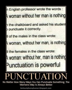 Punctuation - No matter how man ways you can punctuate something, the womens way is always better Funny Memes, Hilarious, Jokes, Blocked On Facebook, Seriously Funny, Punctuation, Peace Of Mind, Sports And Politics, Feel Good