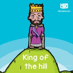 Idiom of the day: King of the hill.  Meaning: The most successful or most powerful person in a group of people.  #idiom #idioms #english #learnenglish #kingofthehill