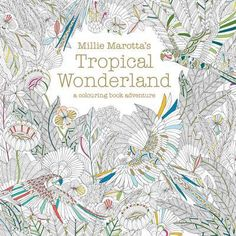Millie Marottas Tropical Wonderland A Colouring Book Adventure Books