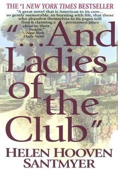 And Ladies of the Club by Helen Hooven Santmyer. This ground-breaking bestseller centers on the members of a book club and their struggles to understand themselves, one another, and the tumultuous world they live in.