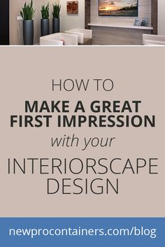 How to Make a Great First Impression with Your Interiorscape Design