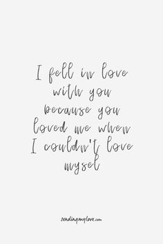 """Find quotes, relationship advice and gifts: www.sending-my-love.com """"I fell in love with you because you loved me when i couldn't love myself"""" - Long distance relationship quotes"""