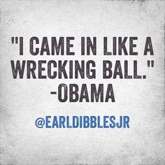 -Earl Dibbles JR. ..oh so true..sooooo true!! it ain't about Miley comin in as a wreckin ball..it's that damn Obama! true!