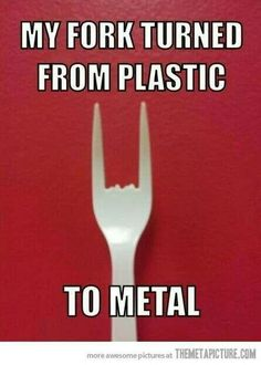 My fork went from plastic to metal!
