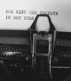 She melts her secrets in her eyes.