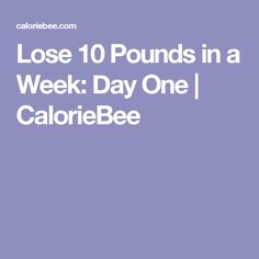 Lose 10 Pounds in a Week: Day One | CalorieBee