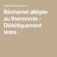 Béchamel allégée au thermomix - Diététiquement Votre .