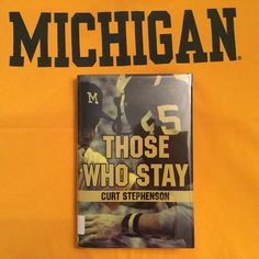 Those Who Stay by Curt Stephenson - An up close look at playing Michigan Football in the 1970s - Hail to the Victors!