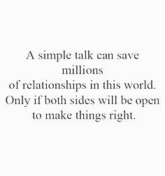 A simple talk can save millions of relationships in the this world. Only if both sides will be open to make things right.