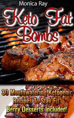 Keto Fat Bombs: 30+ Mouthwatering Ketogenic Recipes to Stay Fit. Berry Desserts Included!: (Ketogenic Diet For Weight Loss, Best Low Carb Diet) (Ketogenic Diet Cookbook, Low Carb Fat Bomb Recipes) by [Ray, Monica]
