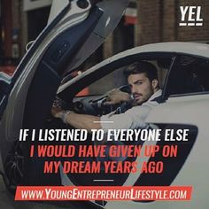 Don't listen to everyone else. Unless they're telling you to go follow @youngentrepreneurlifestyle... Then listen!