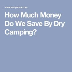 How Much Money Do We Save By Dry Camping?