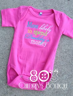 Sayings Most Likely to Spend Daddy's Money   This listing is for a custom Most Likely to Spend Daddy's Money shirt. This design is machine embroidered directly on to the shirt. No stickers or iron ons used at our shop.   You can add a M2M (made to match) hair bow during checkout if you like.   Comes in sizes:  Onesies: 0-3 month, 3-6 month, 6-12month  Shirt: 12m, 18m, 24m 3T, 4T 5/6, 6x, S, M, L
