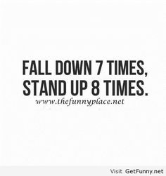 Don't be afraid to fall......you will prevail!!