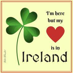 I'm here but my heart is in Ireland. Quote. #Ireland #Quote #ILoveIreland #Irish #StPatricksDay