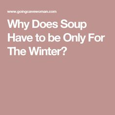 Why Does Soup Have to be Only For The Winter?