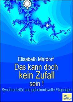Das kann doch kein Zufall sein! Synchroniziät und geheimnisvolle Fügungen eBook: Elisabeth Mardorf: Amazon.de: Kindle-Shop