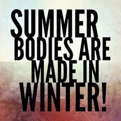 Summer bodies are made in winter - fitness inspiration - Buckling Down.