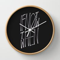 Wall Clocks featuring If Not Now Then When by WRDBNR