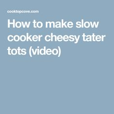 How to make slow cooker cheesy tater tots (video)