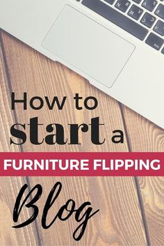 helpful info for blogging start a blog or grow your existing blog - How To Flip Furniture