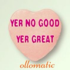 yer no good.  yer great.  #ollomatic #scamp #scampcandy  #scampbyollomatic #candyhearts #signit