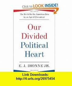 Our Divided Political Heart The Battle for the American Idea in an Age of Discontent (9781608192014) E.J. Dionne , ISBN-10: 1608192016  , ISBN-13: 978-1608192014 ,  , tutorials , pdf , ebook , torrent , downloads , rapidshare , filesonic , hotfile , megaupload , fileserve