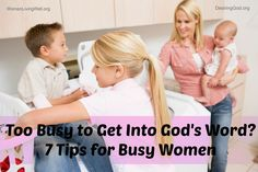 Too Busy to Get Into God's Word - 7 Tips for Busy Women - Women Living Well