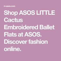 Shop ASOS LITTLE Cactus Embroidered Ballet Flats at ASOS. Discover fashion online.