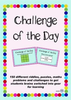 Challenge of the Day PackageThis package includes 150 different challenges and puzzles to get students brains turned on and ready for a day of learning. There are challenges for students with all learning styles and strengths including maths problems, visual puzzles, scientific conundrums, geographical and flag questions and literary riddles.