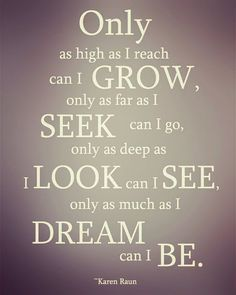 I know at times I have limited what I can achieve by telling myself it is beyond me. But really? Not much is if we try hard enough. Reach higher explore look everywhere and dream big. Never too late.
